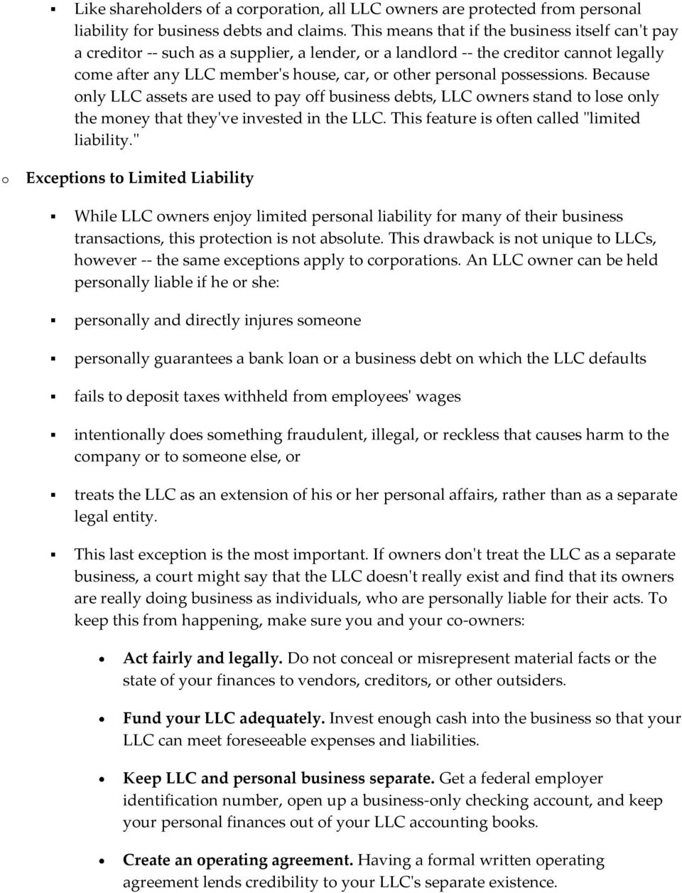 "Because nly LLC assets are used t pay ff business debts, LLC wners stand t lse nly the mney that they've invested in the LLC. This feature is ften called ""limited liability."