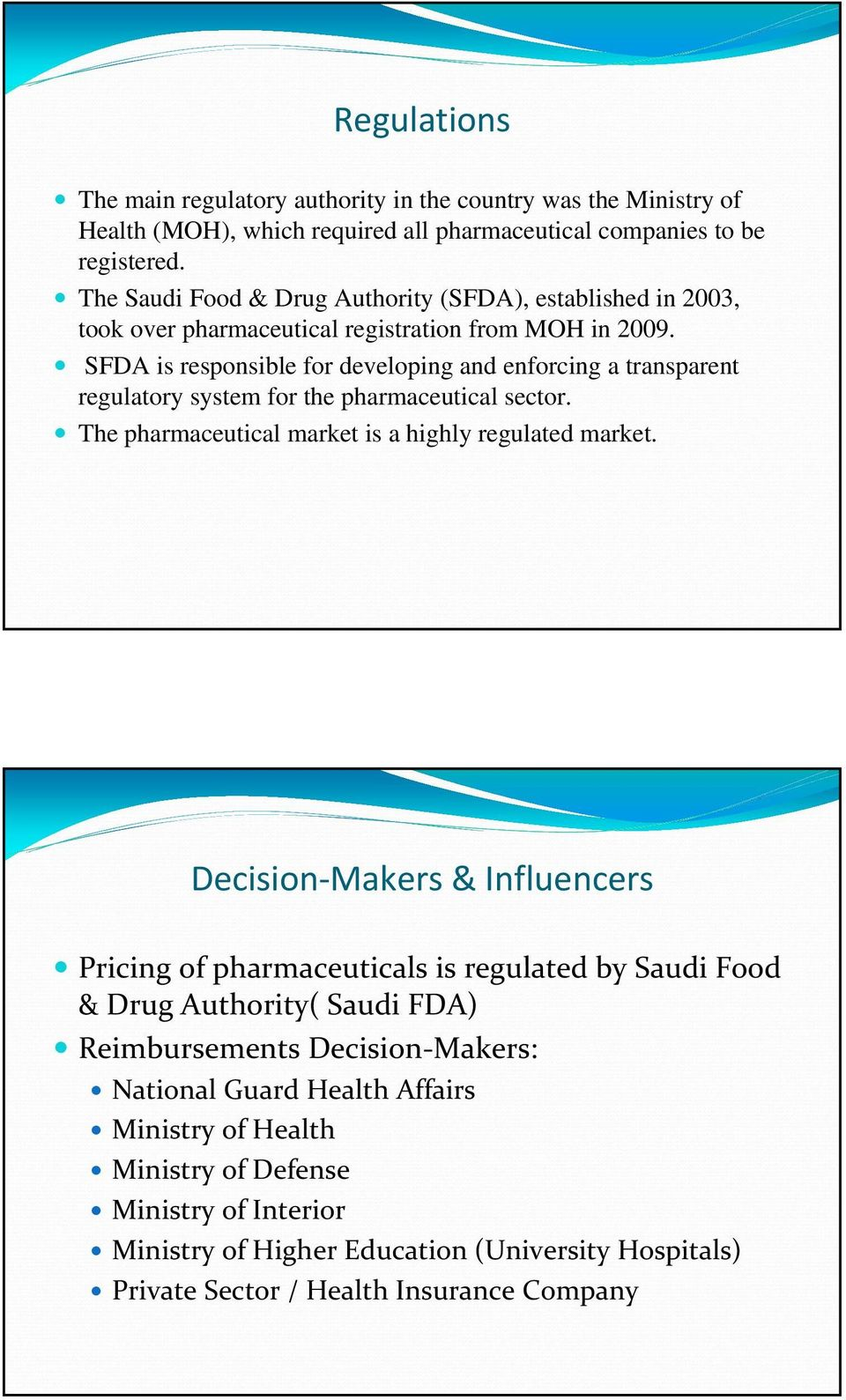 SFDA is responsible for developing and enforcing a transparent regulatory system for the pharmaceutical sector. The pharmaceutical market is a highly regulated market.