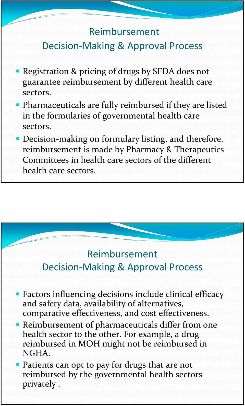 Decision making on formulary listing, and therefore, reimbursement is made by Pharmacy & Therapeutics Committees in health care sectors of the different health care sectors.