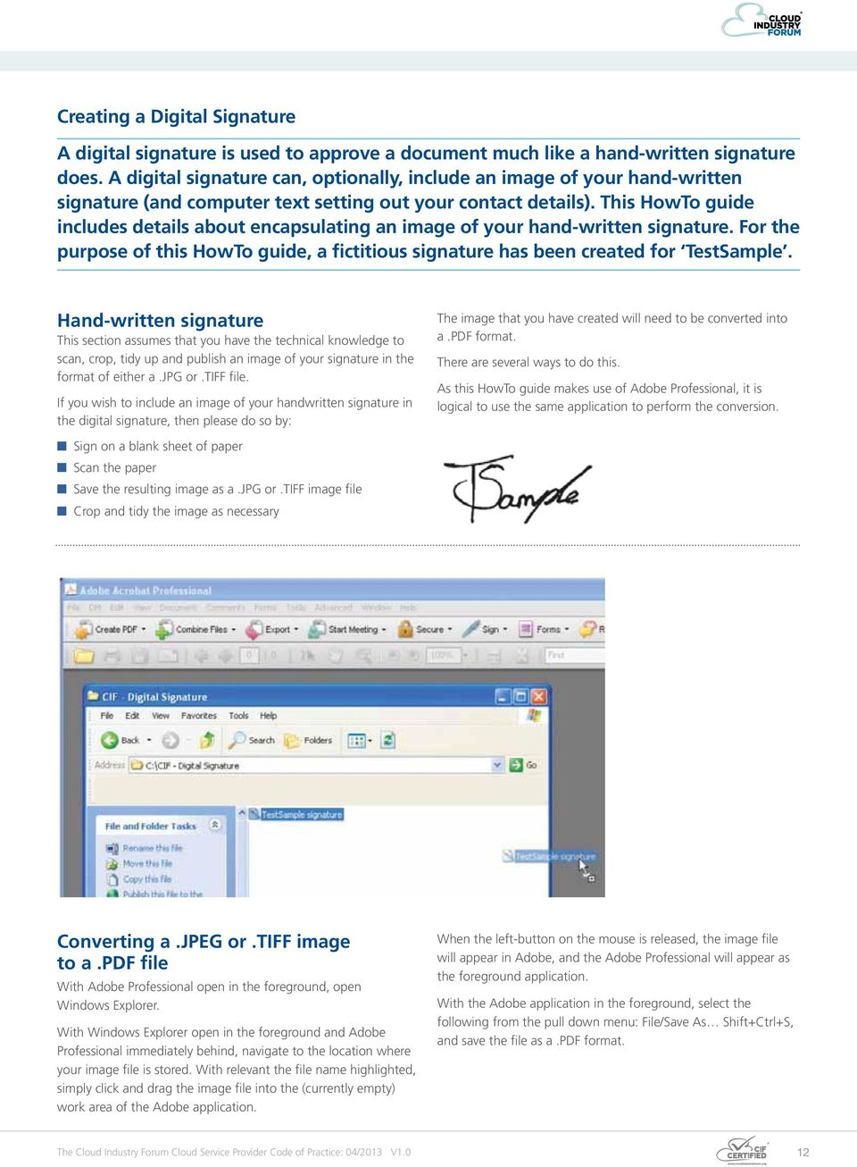 A digital signature can, optionally, include an image of your hand-written signature (and computer text setting out your contact details).