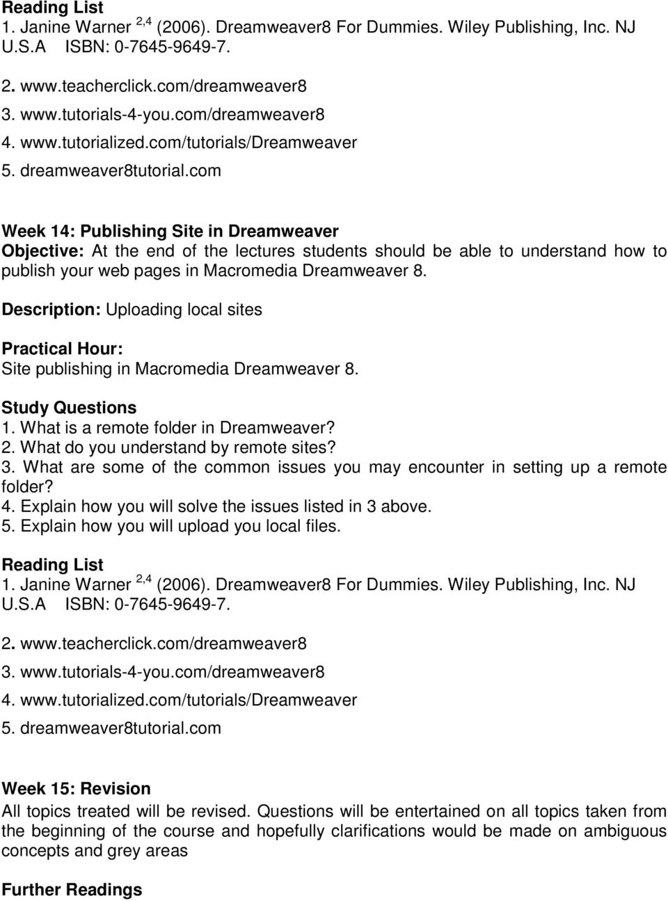com Week 14: Publishing Site in Dreamweaver Objective: At the end of the lectures students should be able to understand how to publish your web pages in Macromedia Dreamweaver 8.