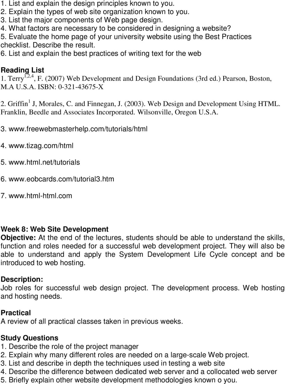 List and explain the best practices of writing text for the web 1. Terry 1,2,4, F. (2007) Web Development and Design Foundations (3rd ed.) Pearson, Boston, M.A U.S.A. ISBN: 0-321-43675-X 2.