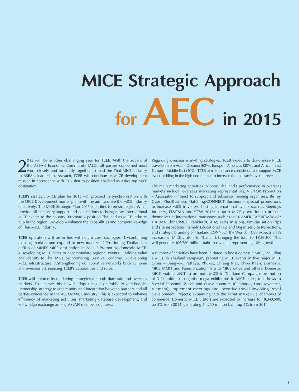 As such, TCEB will continue its MICE development mission in accordance with its vision to position Thailand as Asia s top MICE destination.
