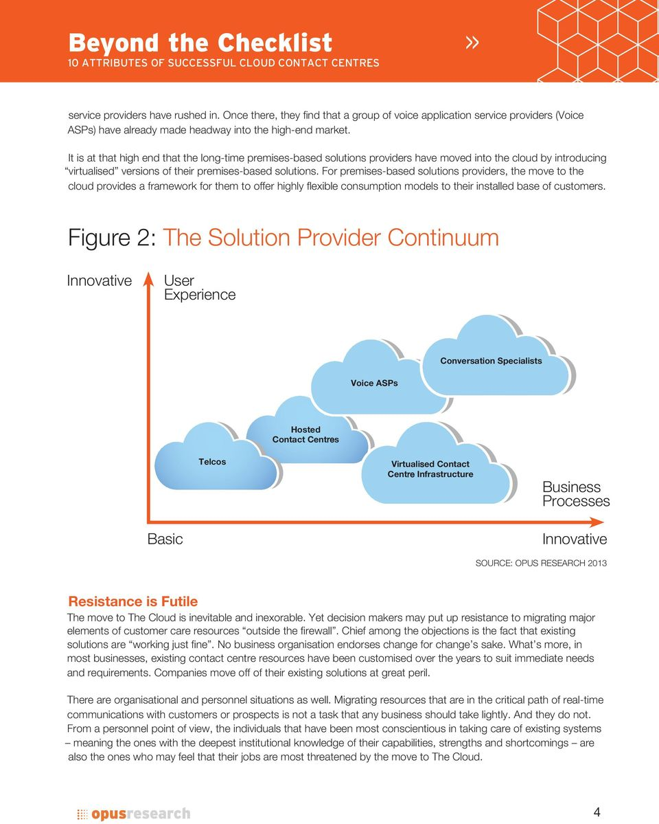 For premises-based solutions providers, the move to the cloud provides a framework for them to offer highly flexible consumption models to their installed base of customers.