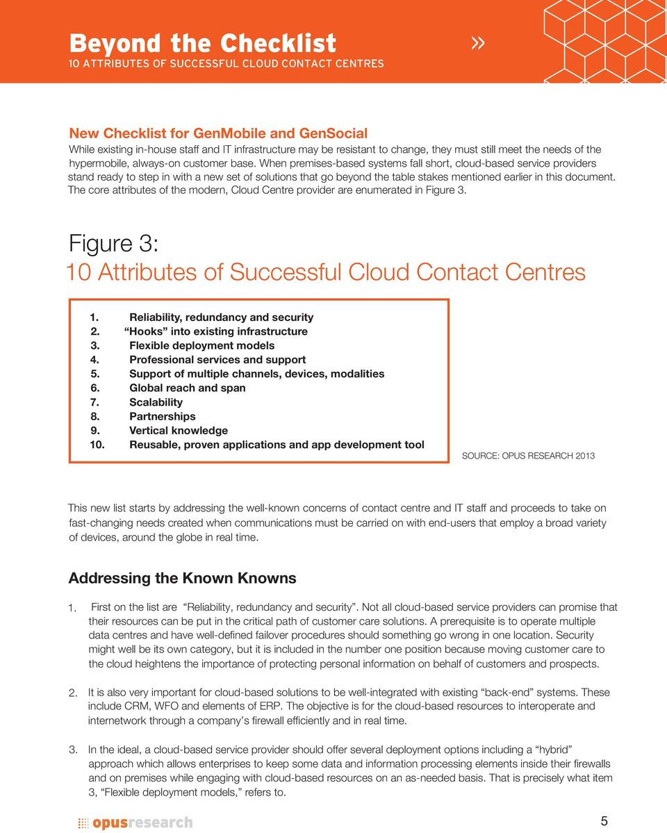 The core attributes of the modern, Cloud Centre provider are enumerated in Figure 3. Figure 3: 10 Attributes of Successful Cloud Contact Centres 1. Reliability, redundancy and security 2.