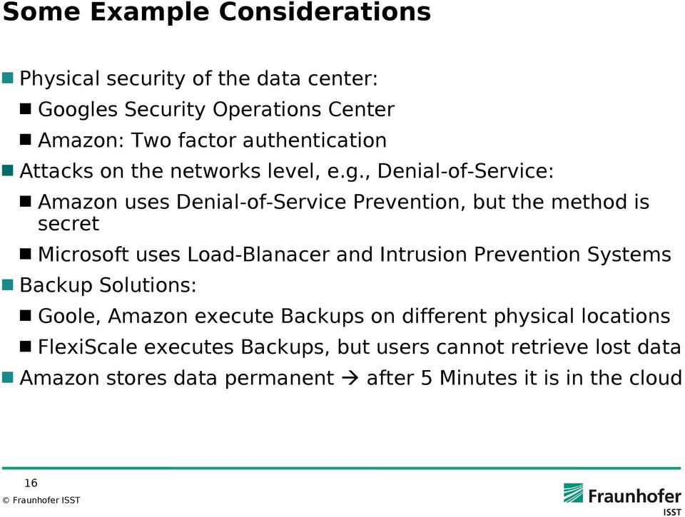 , Denial-of-Service: Amazon uses Denial-of-Service Prevention, but the method is secret Microsoft uses Load-Blanacer and Intrusion