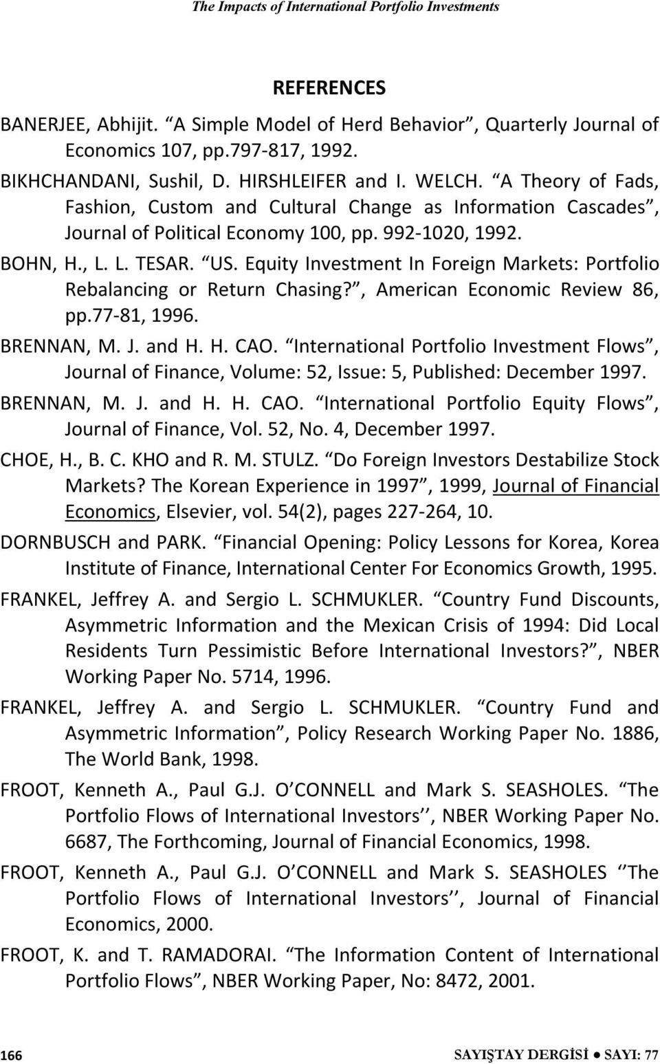 Equy Invesmen In Foregn Markes: Porfolo Rebalancng or Reurn Chasng? Amercan Economc Revew 86 pp.77-81 1996. BRENNAN M. J. and H. H. CAO.