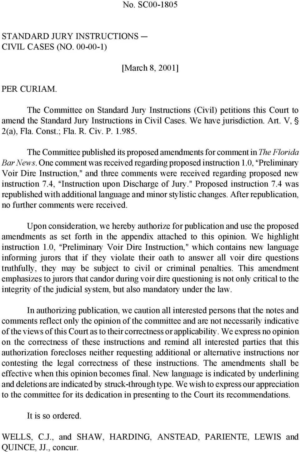 R. Civ. P. 1.985. The Committee published its proposed amendments for comment in The Florida Bar News. One comment was received regarding proposed instruction 1.