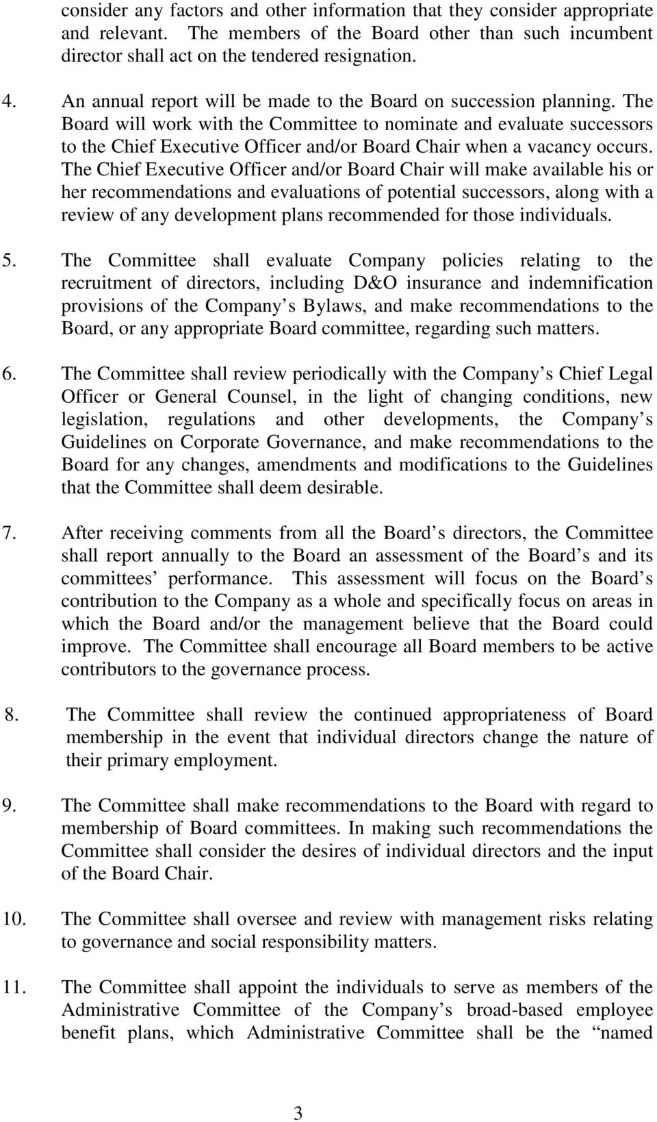 The Board will work with the Committee to nominate and evaluate successors to the Chief Executive Officer and/or Board Chair when a vacancy occurs.