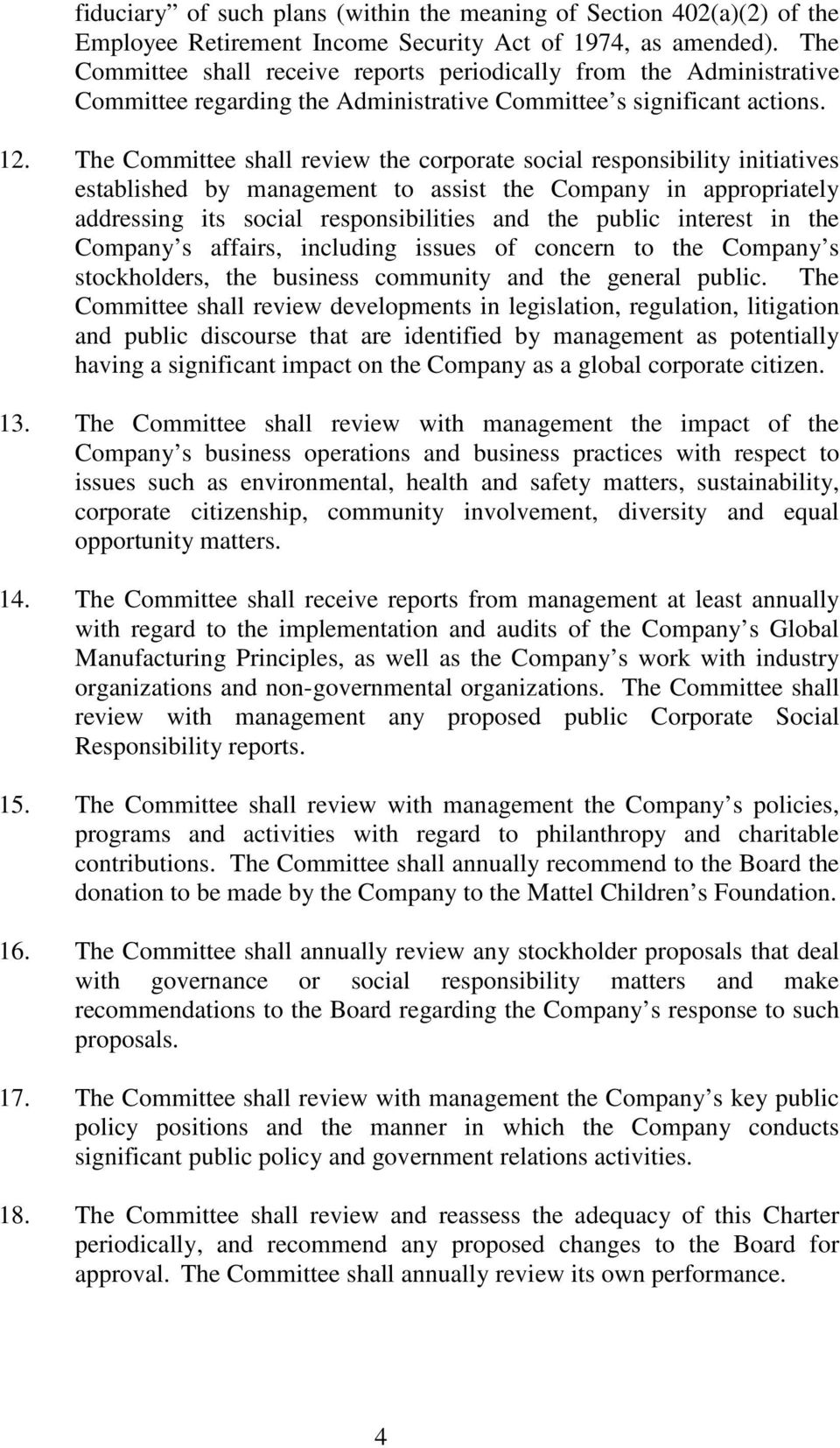 The Committee shall review the corporate social responsibility initiatives established by management to assist the Company in appropriately addressing its social responsibilities and the public