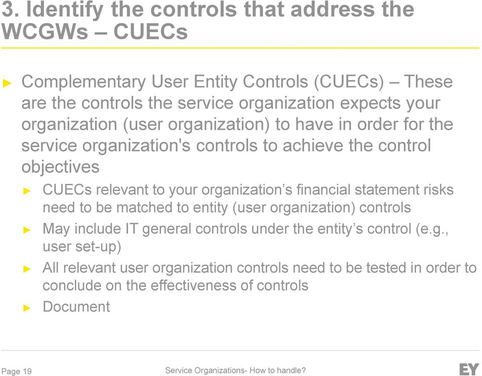 organization s financial statement risks need to be matched to entity (user organization) controls May include IT general controls under the entity s