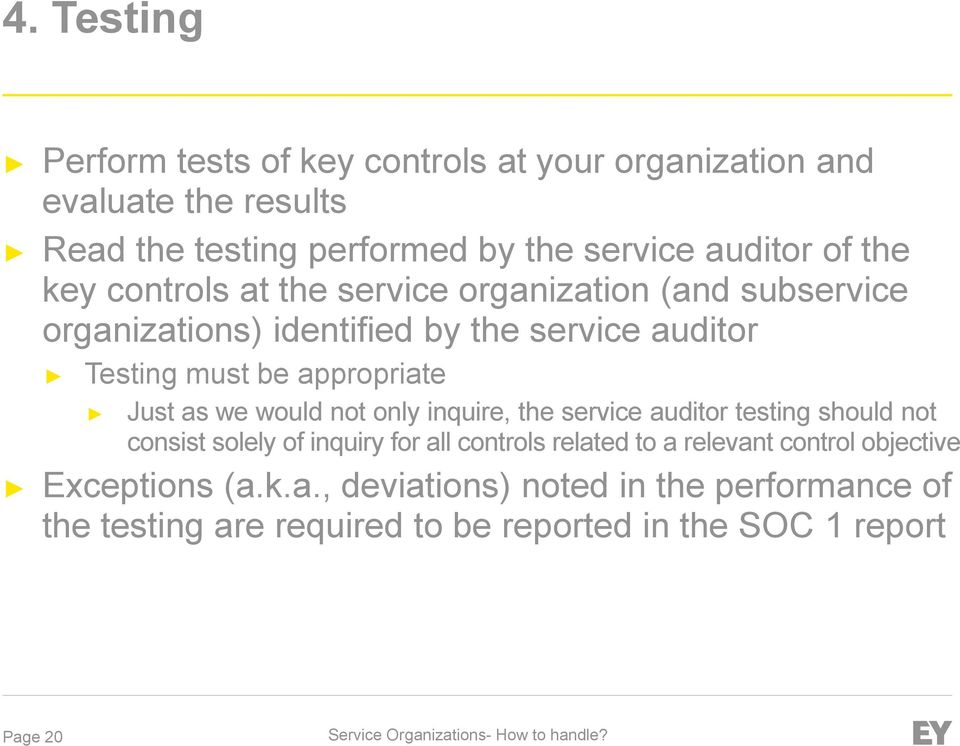 Just as we would not only inquire, the service auditor testing should not consist solely of inquiry for all controls related to a relevant