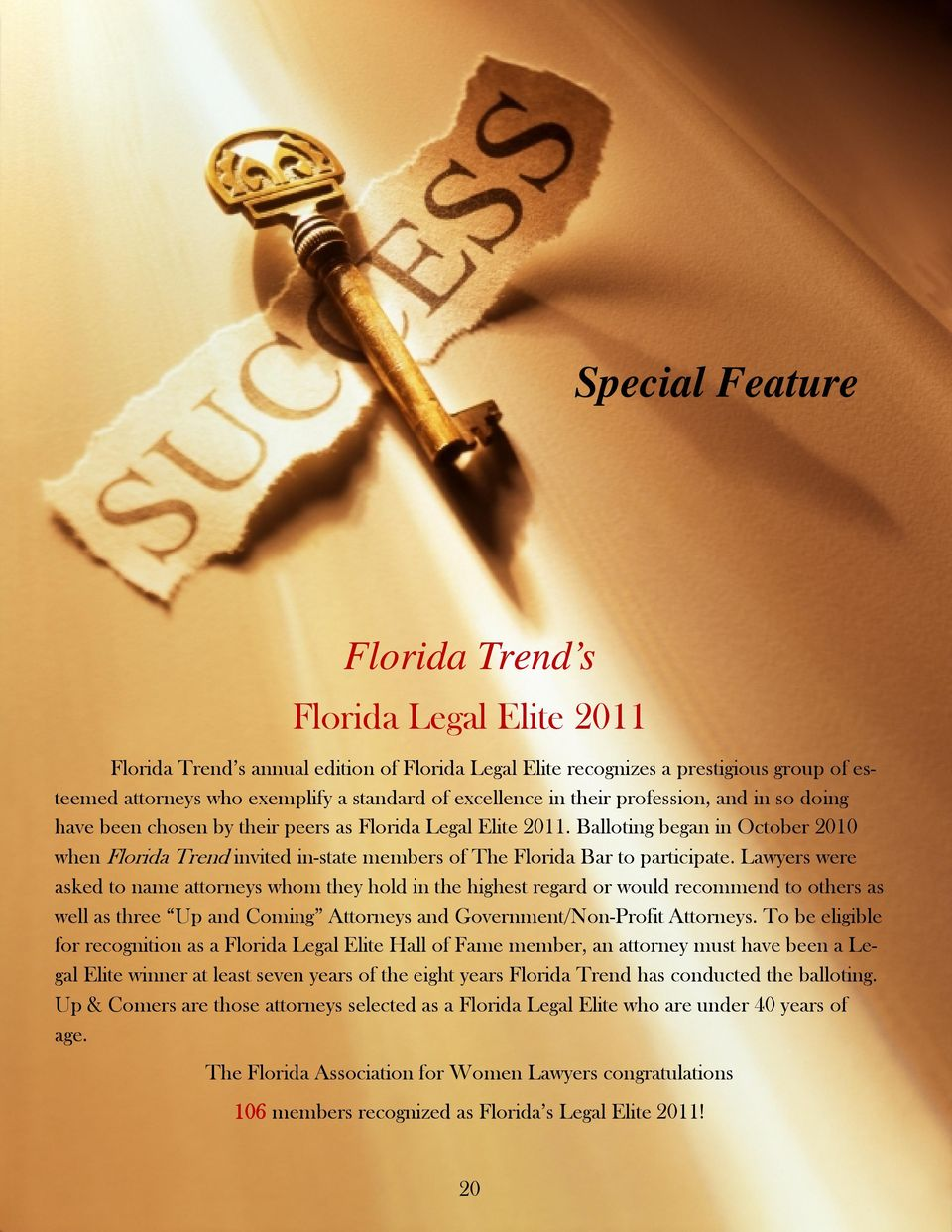 Balloting began in October 2010 when Florida Trend invited in-state members of The Florida Bar to participate.