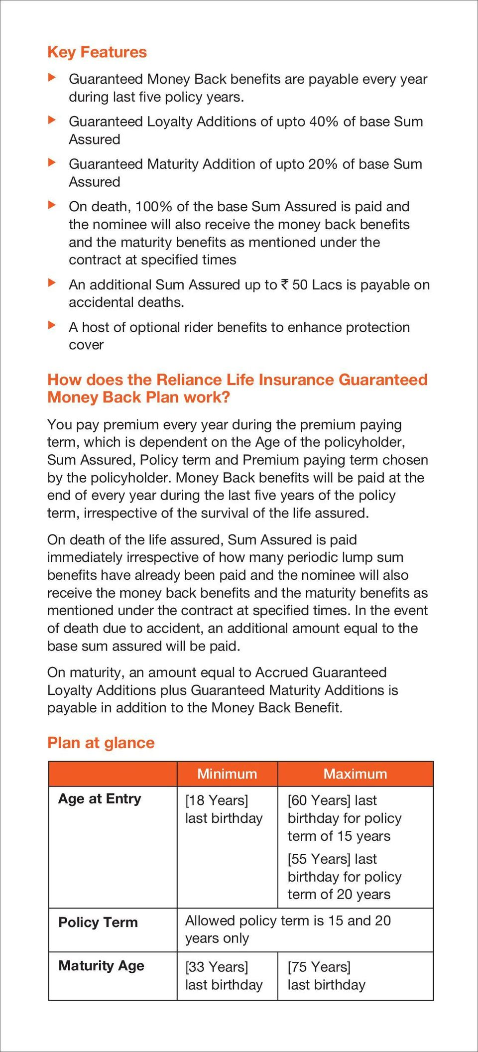 receive the money back benefits and the maturity benefits as mentioned under the contract at specified times An additional Sum Assured up to ` 50 Lacs is payable on accidental deaths.