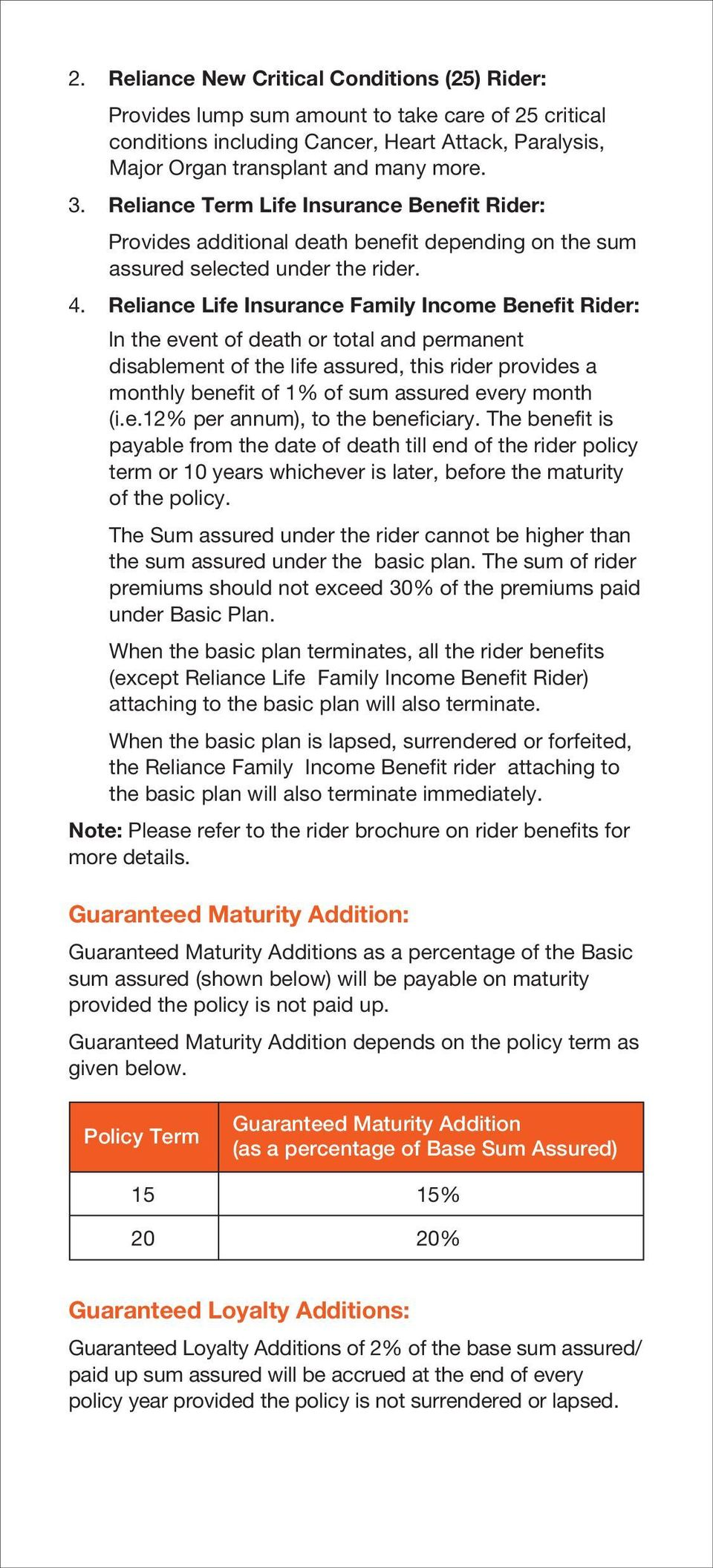 Reliance Life Insurance Family Income Benefit Rider: In the event of death or total and permanent disablement of the life assured, this rider provides a monthly benefit of 1% of sum assured every