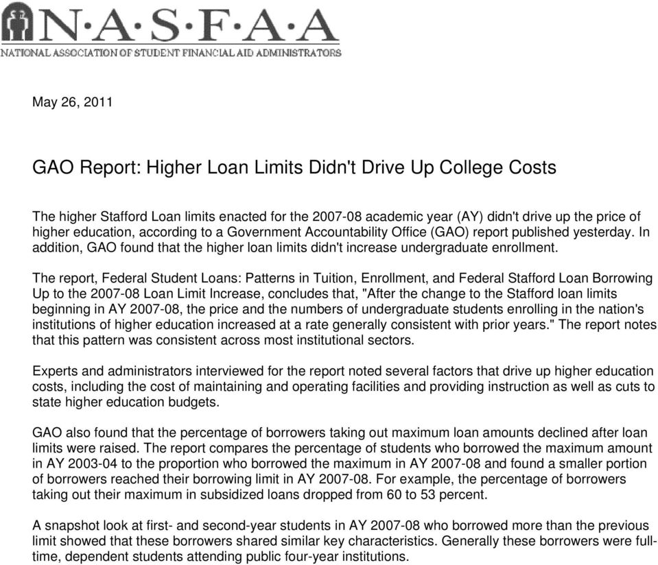 "The report, Federal Student Loans: Patterns in Tuition, Enrollment, and Federal Stafford Loan Borrowing Up to the 2007-08 Loan Limit Increase, concludes that, ""After the change to the Stafford loan"