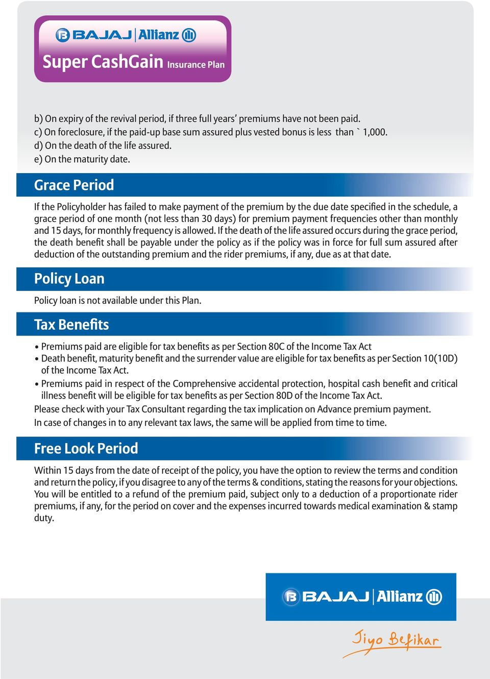 premium and the rider premiums, if any, due as at that date. Policy Loan Policy loan is not available under this Plan.