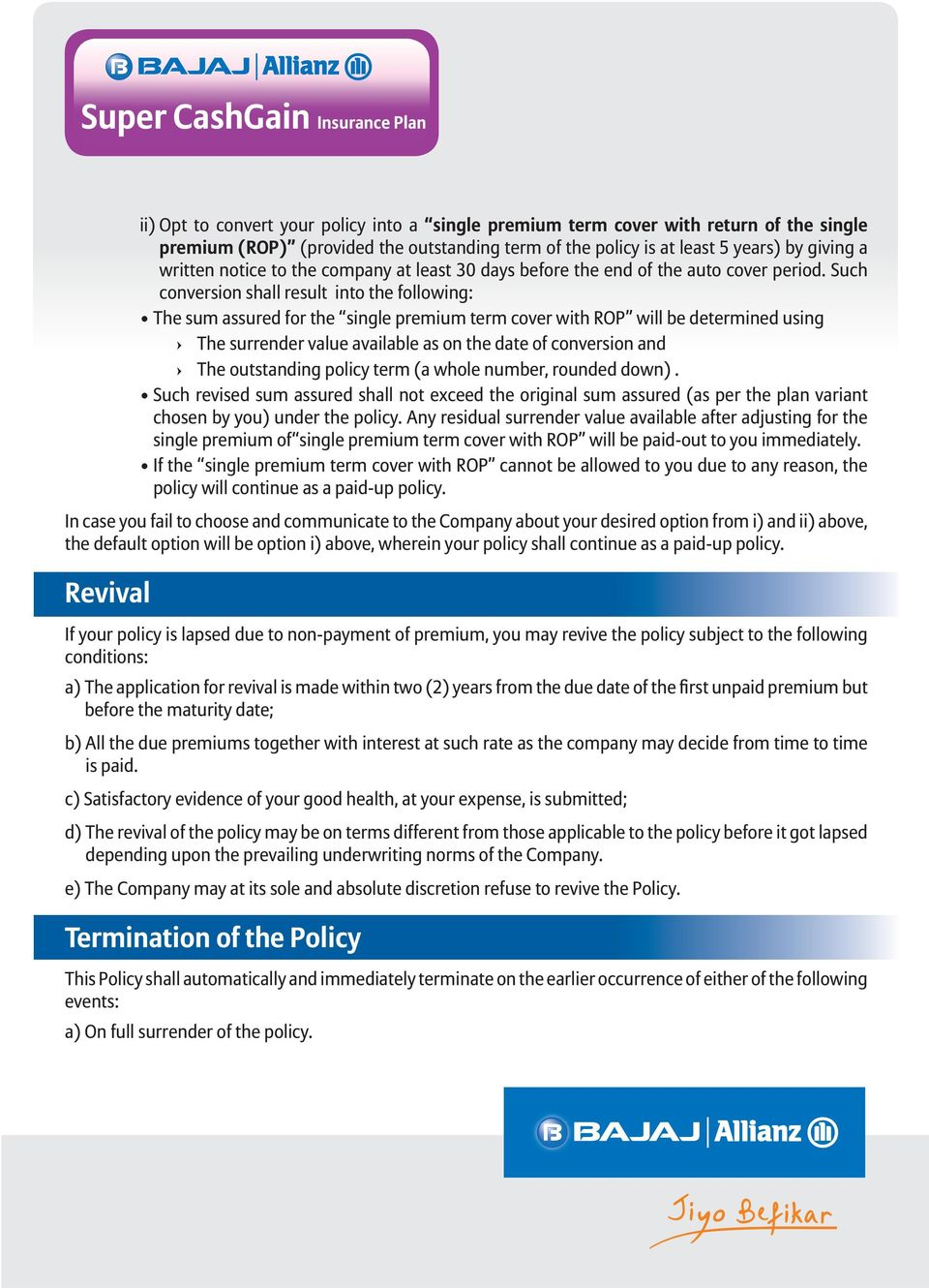 Any residual surrender value available after adjusting for the policy will continue as a paid-up policy.