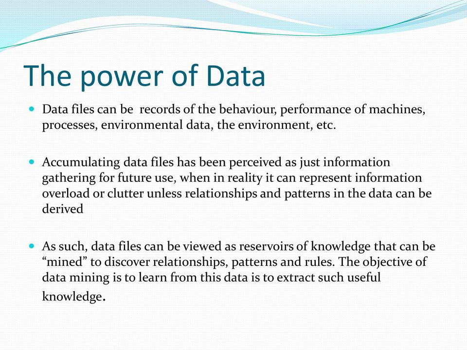 or clutter unless relationships and patterns in the data can be derived As such, data files can be viewed as reservoirs of knowledge that can