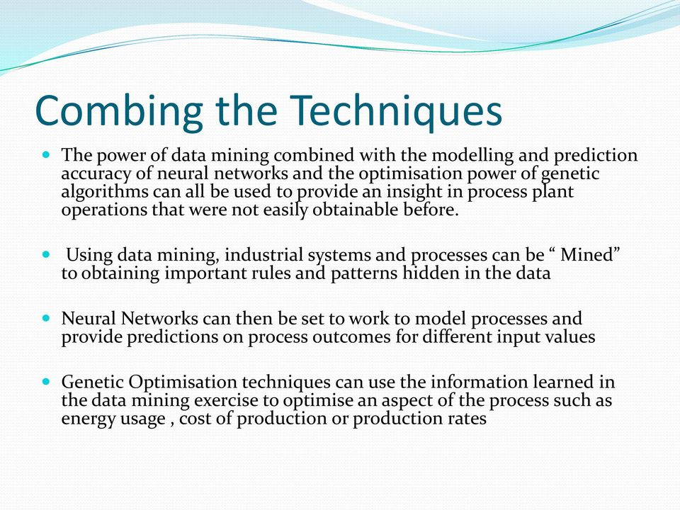 Using data mining, industrial systems and processes can be Mined to obtaining important rules and patterns hidden in the data Neural Networks can then be set to work to model