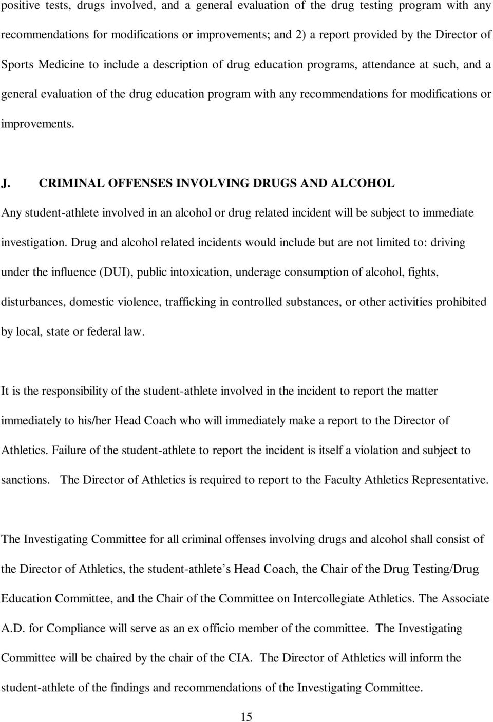 CRIMINAL OFFENSES INVOLVING DRUGS AND ALCOHOL Any student-athlete involved in an alcohol or drug related incident will be subject to immediate investigation.