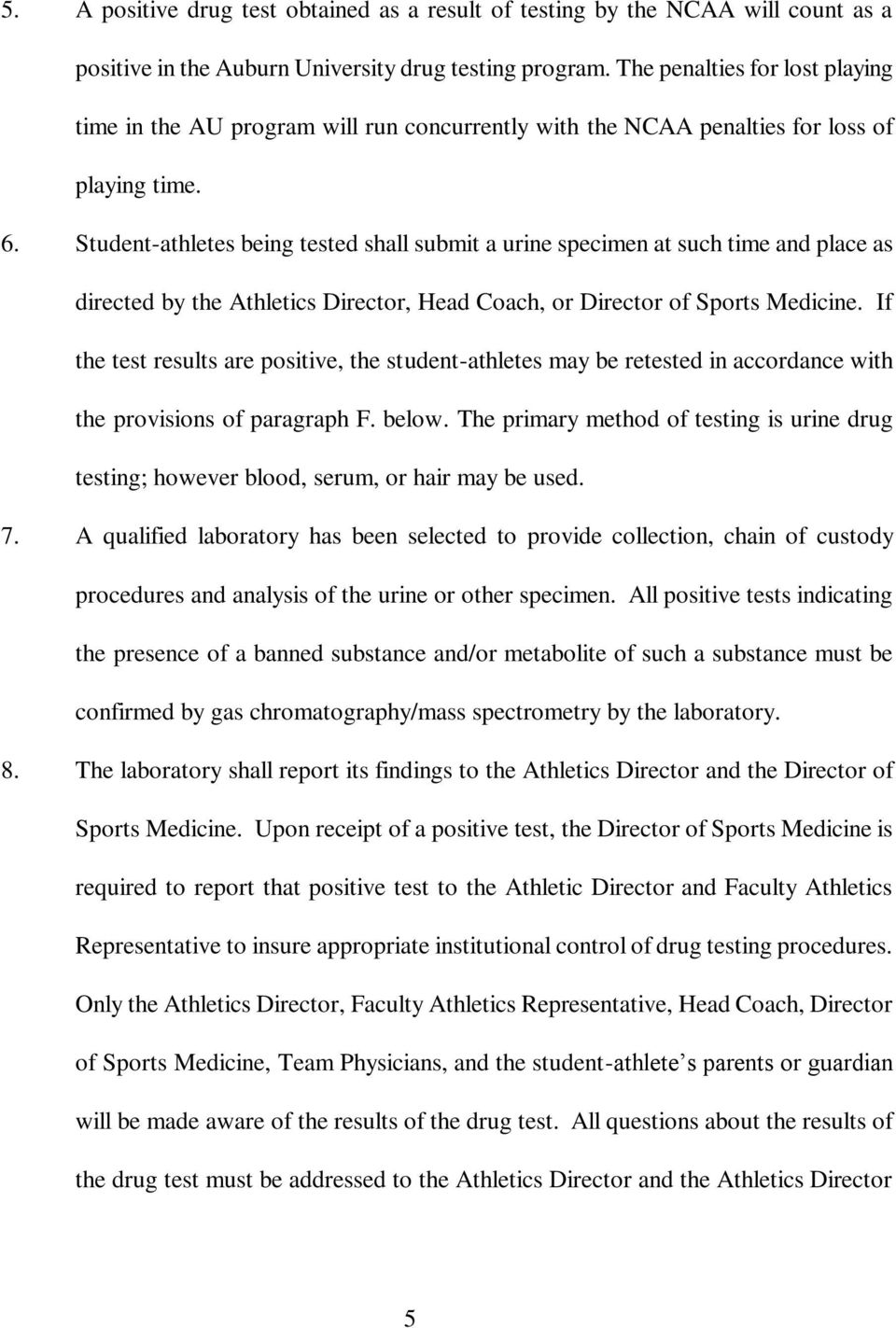Student-athletes being tested shall submit a urine specimen at such time and place as directed by the Athletics Director, Head Coach, or Director of Sports Medicine.