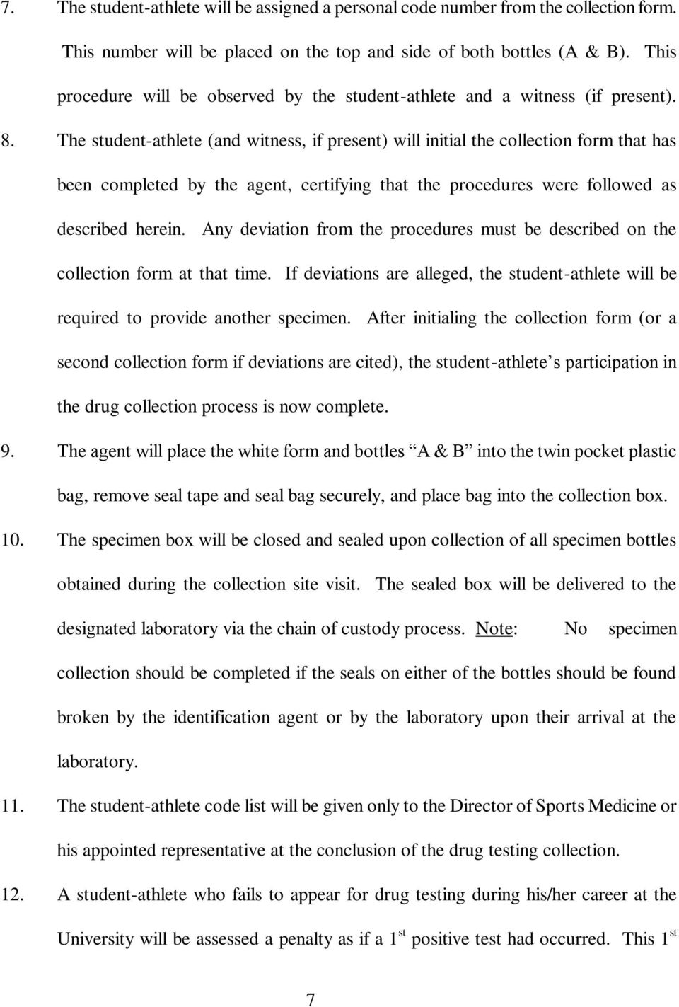 The student-athlete (and witness, if present) will initial the collection form that has been completed by the agent, certifying that the procedures were followed as described herein.