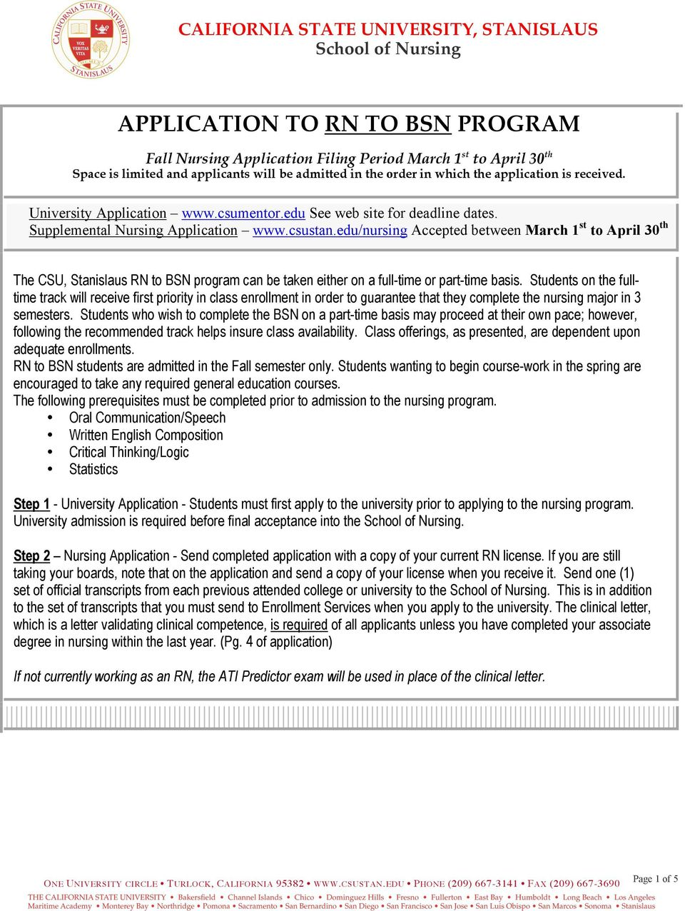 edu/nursing Accepted between March 1 st to April 30 th The CSU, Stanislaus RN to BSN program can be taken either on a full-time or part-time basis.