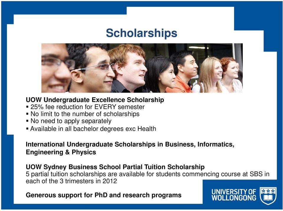 in Business, Informatics, Engineering & Physics UOW Sydney Business School Partial Tuition Scholarship 5 partial tuition