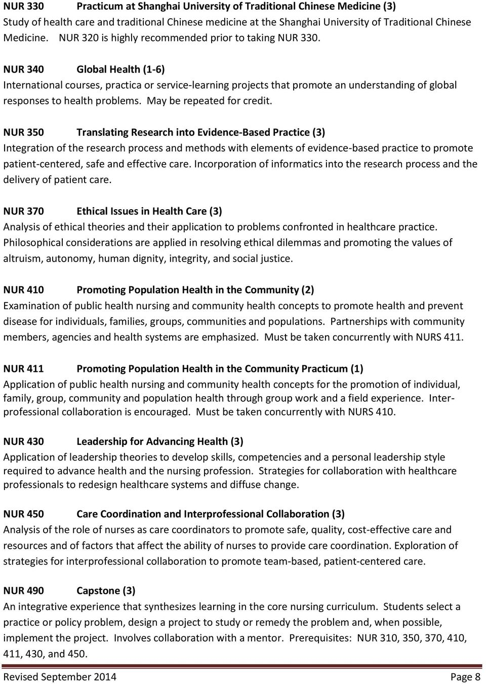 NUR 340 Global Health (1-6) International courses, practica or service-learning projects that promote an understanding of global responses to health problems. May be repeated for credit.