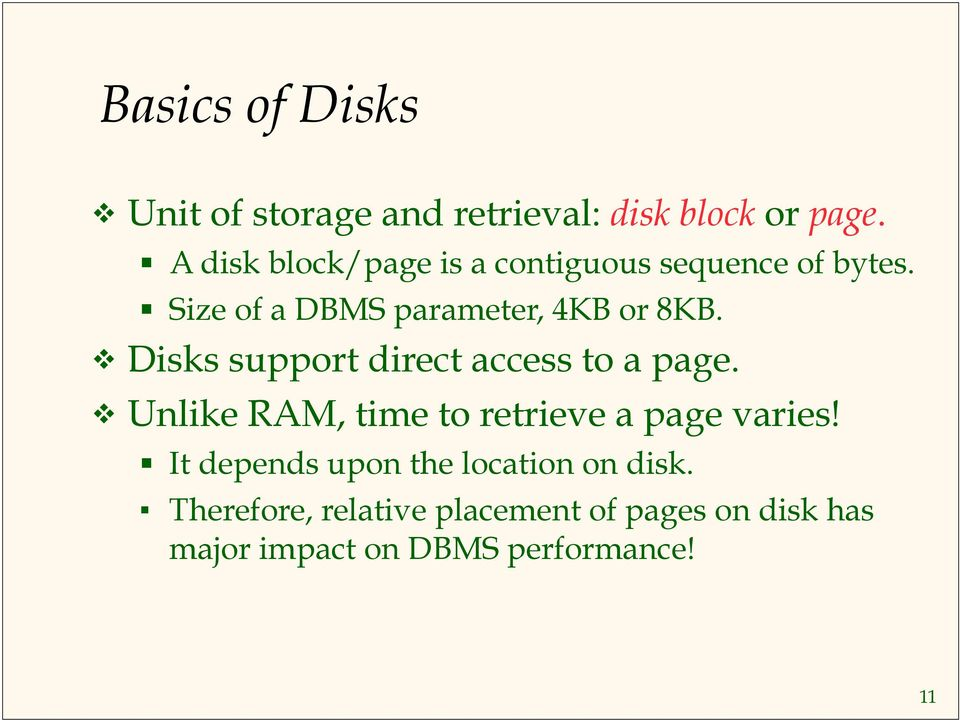 Disks support direct access to a page. Unlike RAM, time to retrieve a page varies!