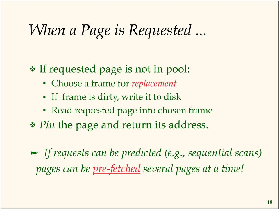 is dirty, write it to disk Read requested page into chosen frame Pin the page