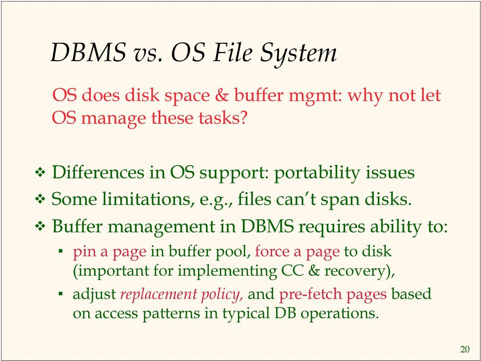Buffer management in DBMS requires ability to: pin a page in buffer pool, force a page to disk (important