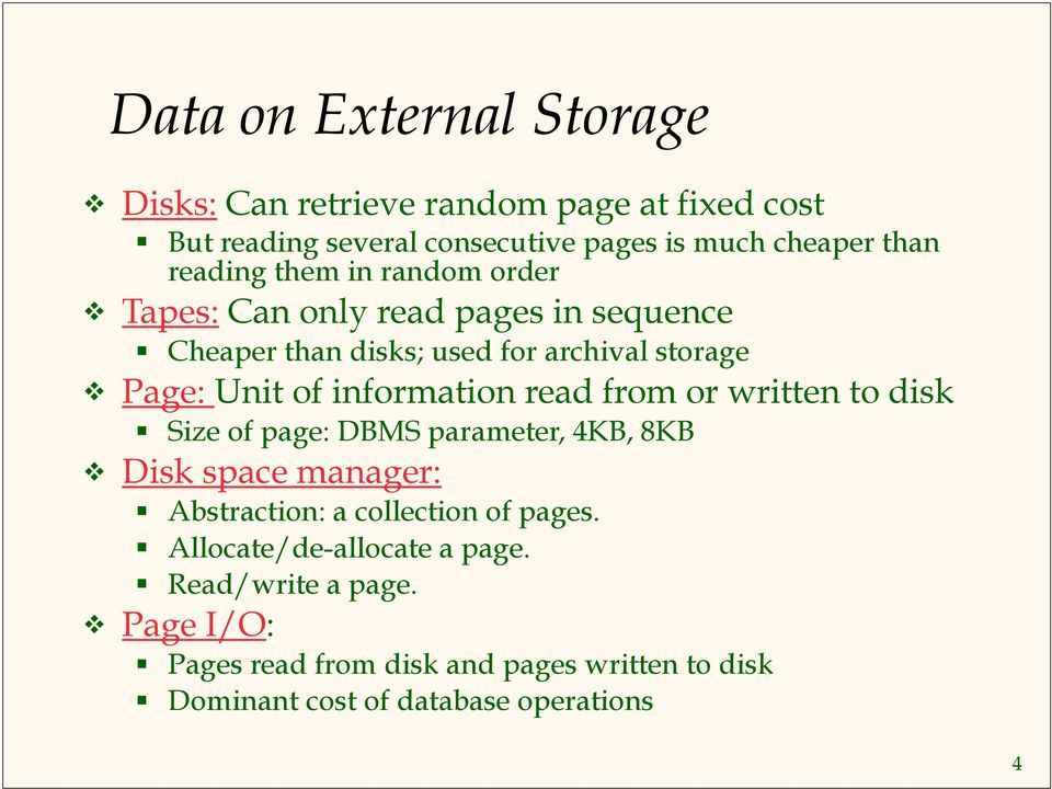 information read from or written to disk Size of page: DBMS parameter, 4KB, 8KB Disk space manager: Abstraction: a collection of pages.