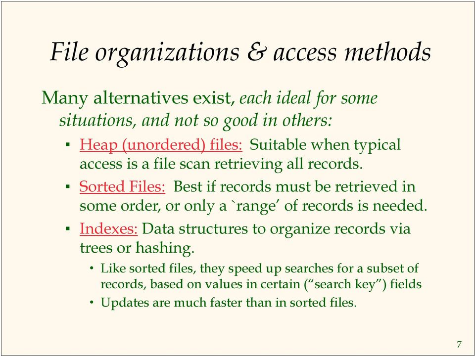 Sorted Files: Best if records must be retrieved in some order, or only a `range of records is needed.