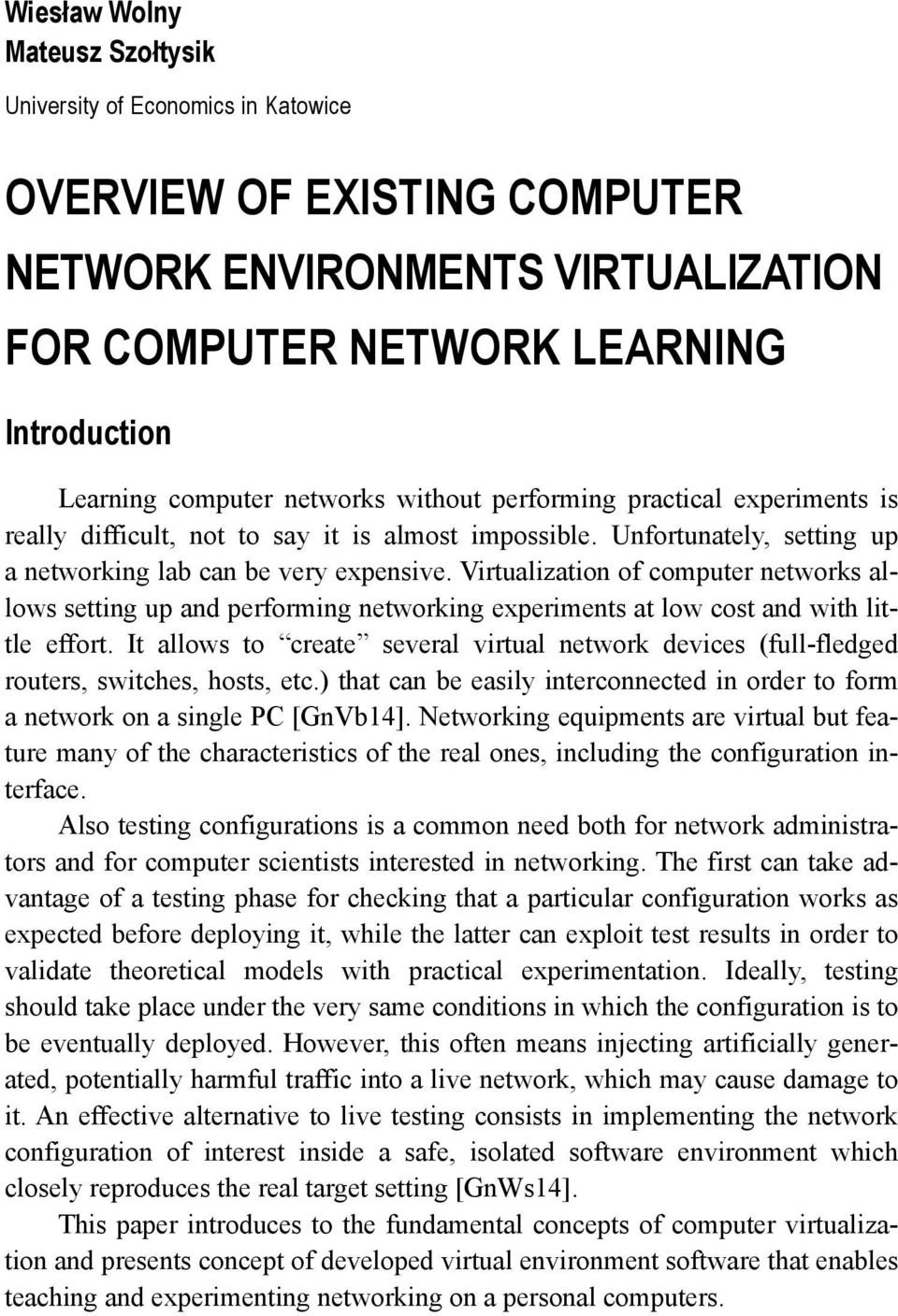 Virtualization of computer networks allows setting up and performing networking experiments at low cost and with little effort.