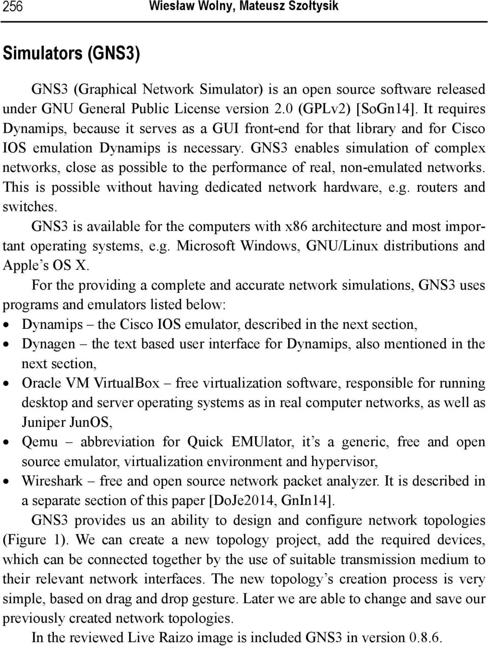 GNS3 enables simulation of complex networks, close as possible to the performance of real, non-emulated networks. This is possible without having dedicated network hardware, e.g. routers and switches.