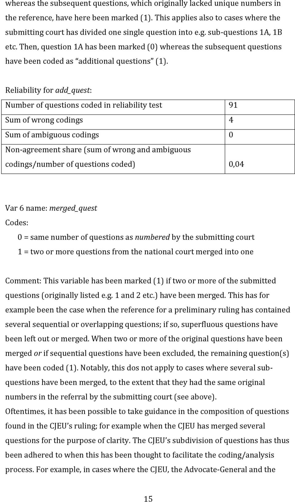 Then, question 1A has been marked (0) whereas the subsequent questions have been coded as additional questions (1).