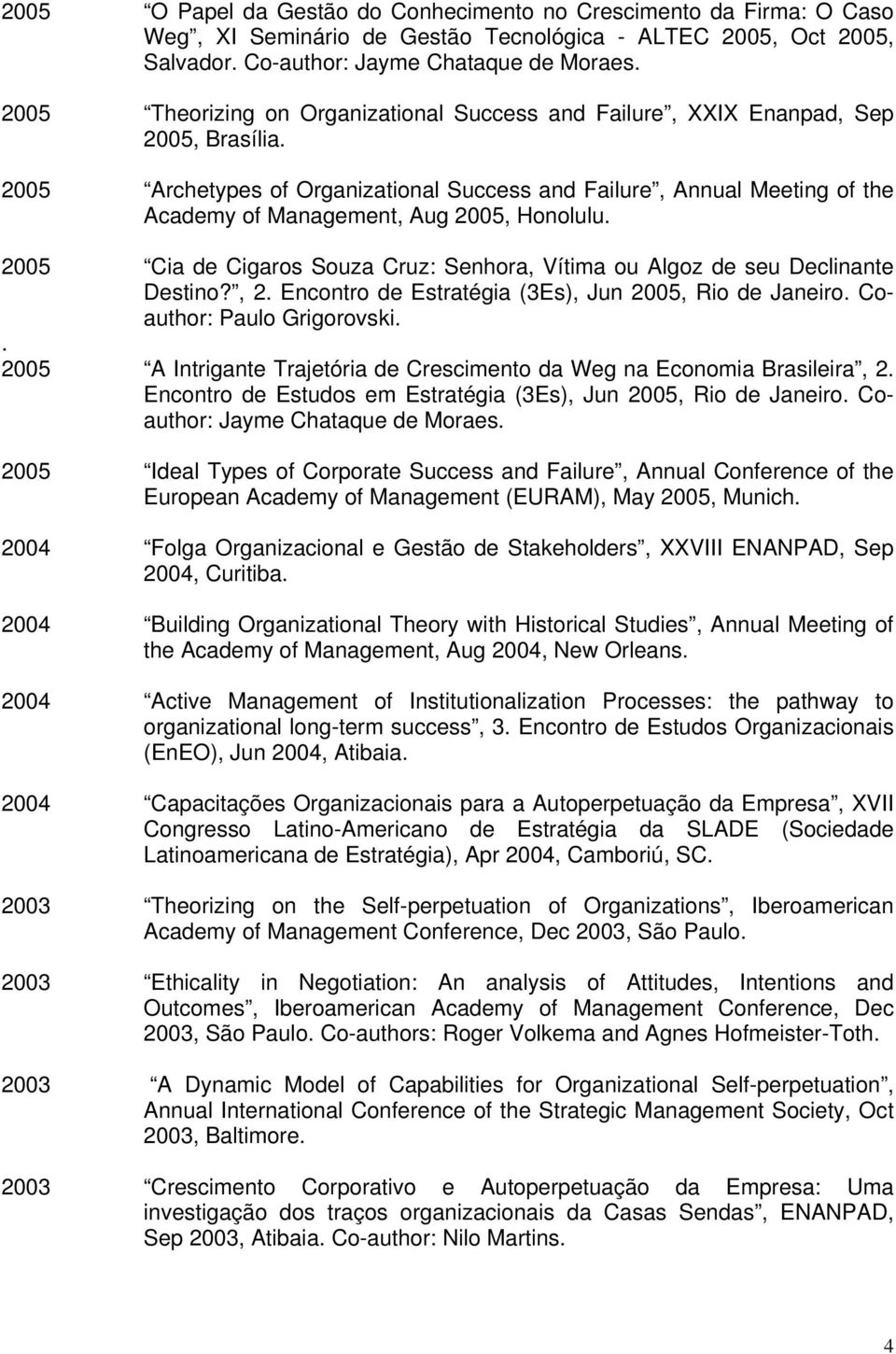 2005 Archetypes of Organizational Success and Failure, Annual Meeting of the Academy of Management, Aug 2005, Honolulu.