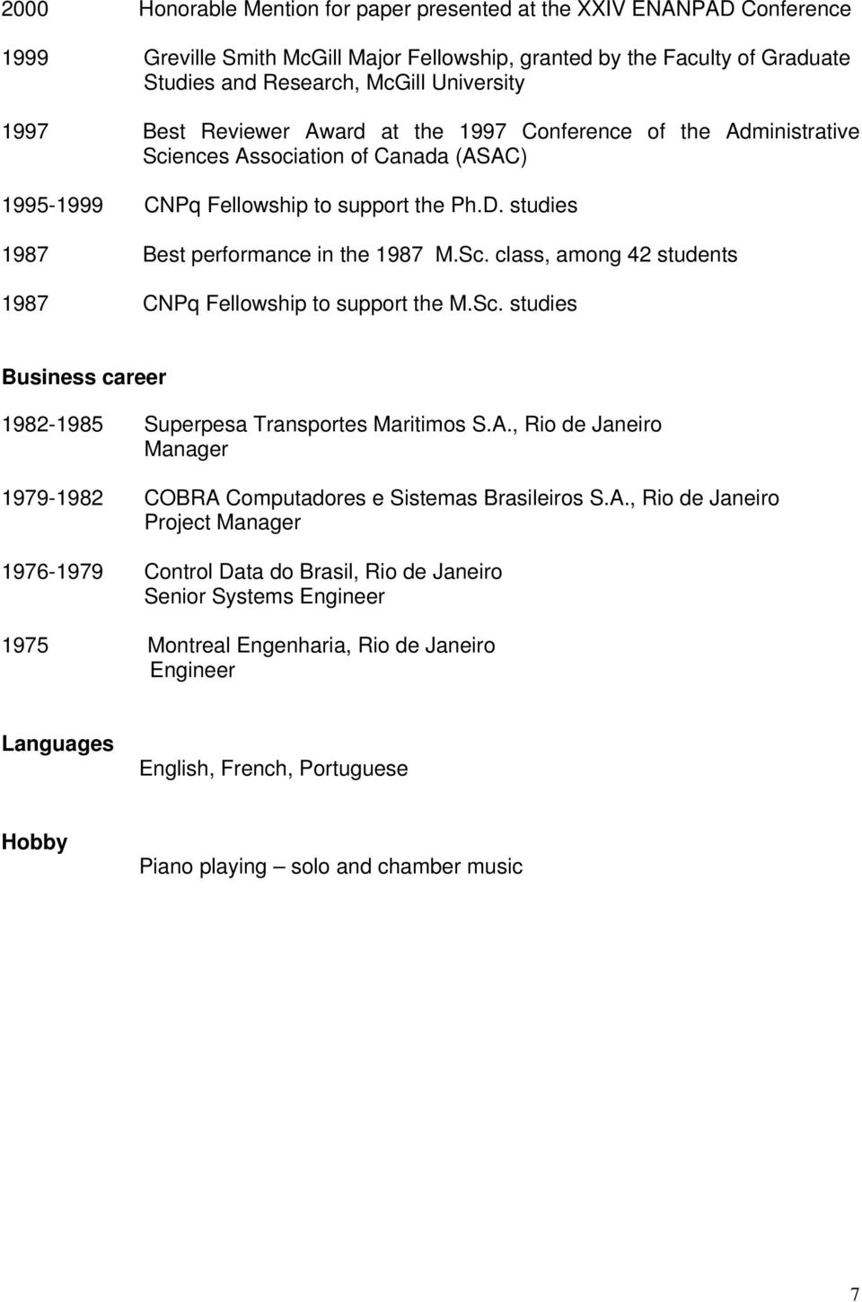 Sc. studies Business career 1982-1985 Superpesa Transportes Maritimos S.A.