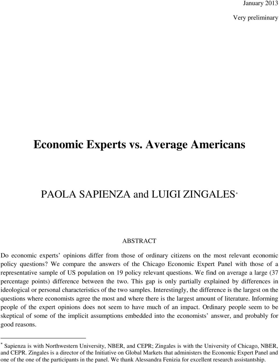 We compare the answers of the Chicago Economic Expert Panel with those of a representative sample of US population on 19 policy relevant questions.