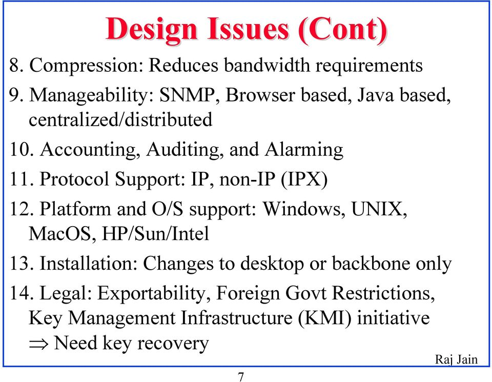 Protocol Support: IP, non-ip (IPX) 12. Platform and O/S support: Windows, UNIX, MacOS, HP/Sun/Intel 13.