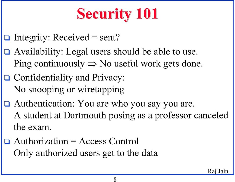 Confidentiality and Privacy: No snooping or wiretapping Authentication: You are who you say