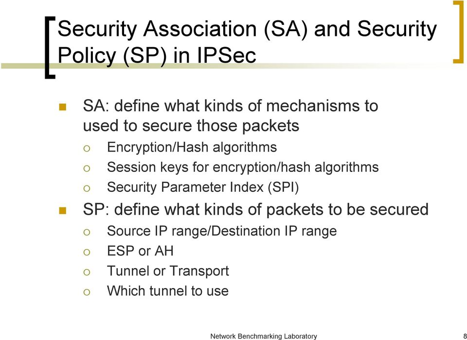 Security Parameter Index (SPI) SP: define what kinds of packets to be secured Source IP