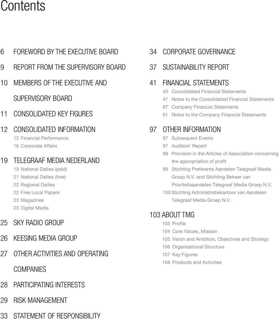 Group 26 Keesing Media Group 27 OTHER ACTIVITIES AND OPERATING COMPANIES 34 CORPORATE GOVERNANCE 37 SUSTAINABILITY REPORT 41 FINANCIAL STATEMENTS 43 Consolidated Financial Statements 47 Notes to the