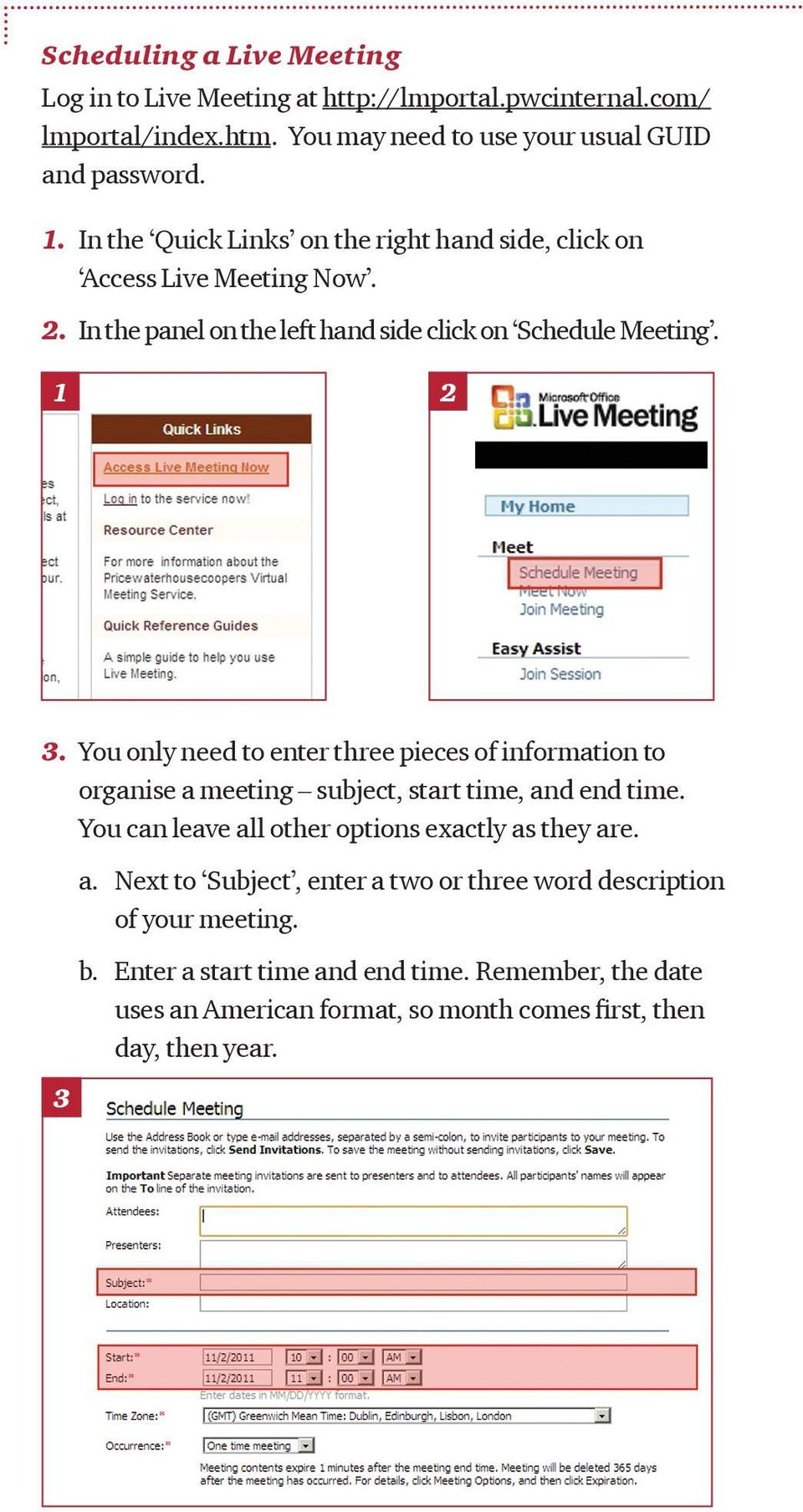 You only need to enter three pieces of information to organise a meeting subject, start time, and end time. You can leave all other options exactly as they are. a. Next to Subject, enter a two or three word description of your meeting.
