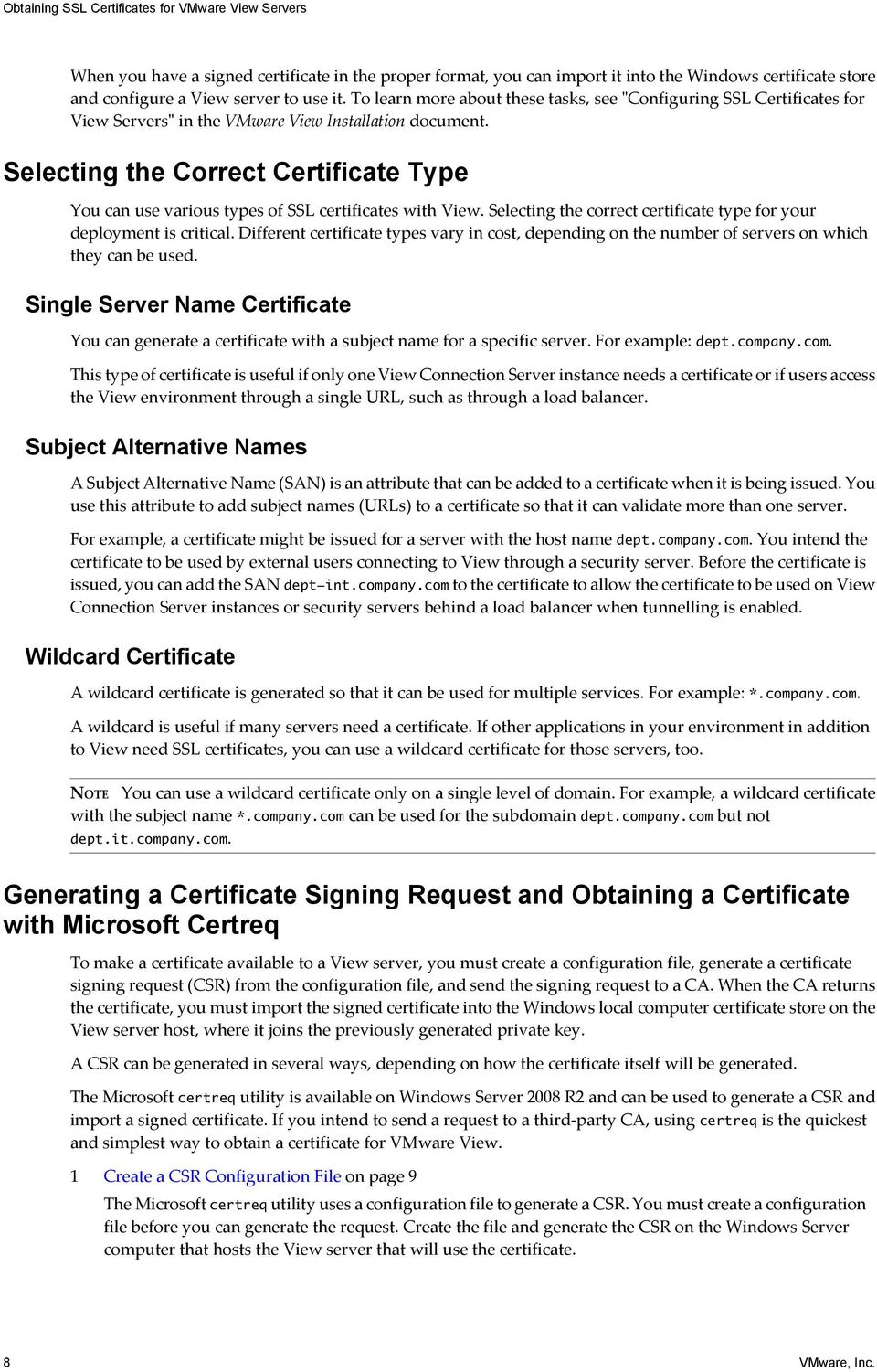 Selecting the Correct Certificate Type You can use various types of SSL certificates with View. Selecting the correct certificate type for your deployment is critical.