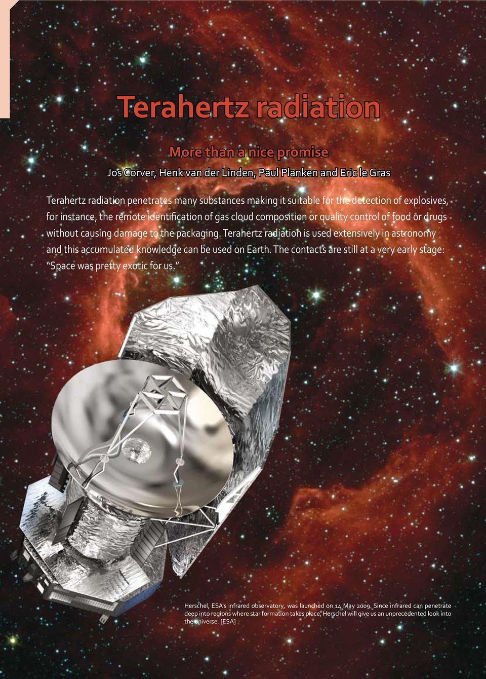 Terahertz radiation is used extensively in astronomy and this accumulated knowledge can be used on Earth. The contacts are still at a very early stage: Space was pretty exotic for us.