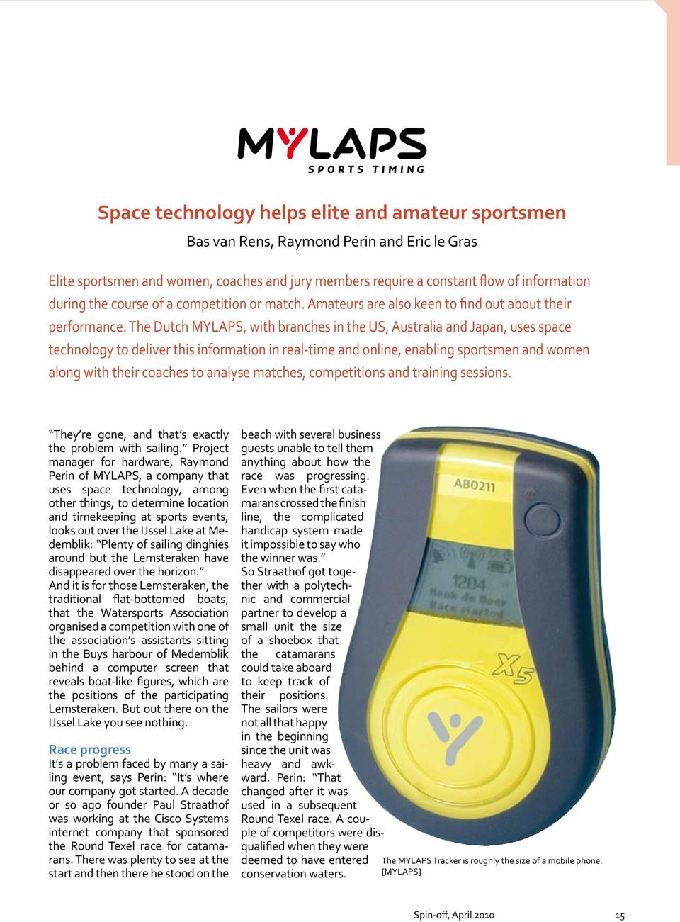 The Dutch MYLAPS, with branches in the US, Australia and Japan, uses space technology to deliver this information in real-time and online, enabling sportsmen and women along with their coaches to