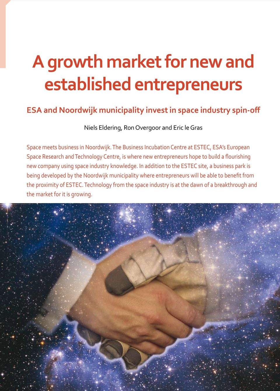 The Business Incubation Centre at ESTEC, ESA s European Space Research and Technology Centre, is where new entrepreneurs hope to build a flourishing new company using